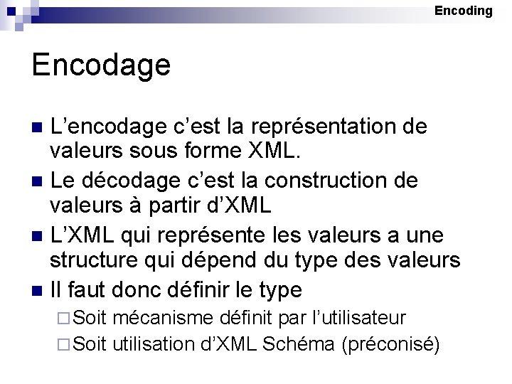 Encoding Encodage L'encodage c'est la représentation de valeurs sous forme XML. n Le décodage
