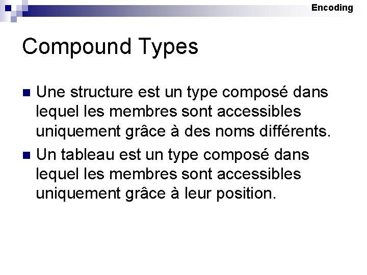 Encoding Compound Types Une structure est un type composé dans lequel les membres sont