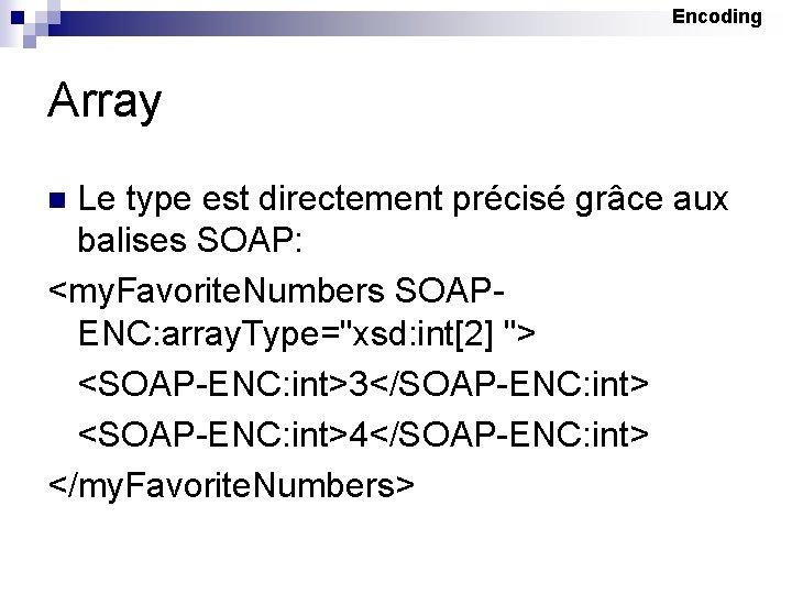 Encoding Array Le type est directement précisé grâce aux balises SOAP: <my. Favorite. Numbers