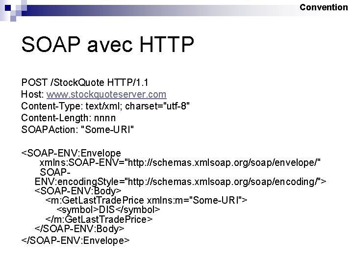 Convention SOAP avec HTTP POST /Stock. Quote HTTP/1. 1 Host: www. stockquoteserver. com Content-Type: