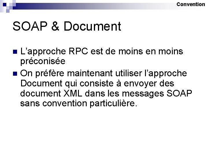 Convention SOAP & Document L'approche RPC est de moins en moins préconisée n On