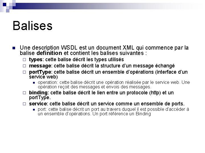 Balises n Une description WSDL est un document XML qui commence par la balise