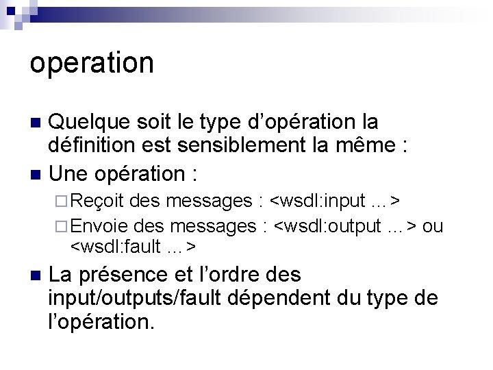 operation Quelque soit le type d'opération la définition est sensiblement la même : n