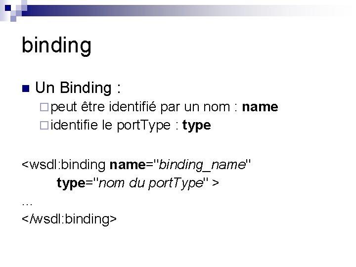 binding n Un Binding : ¨ peut être identifié par un nom : name