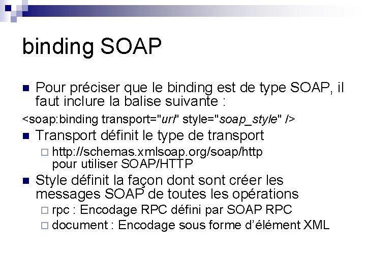 binding SOAP Pour préciser que le binding est de type SOAP, il faut inclure