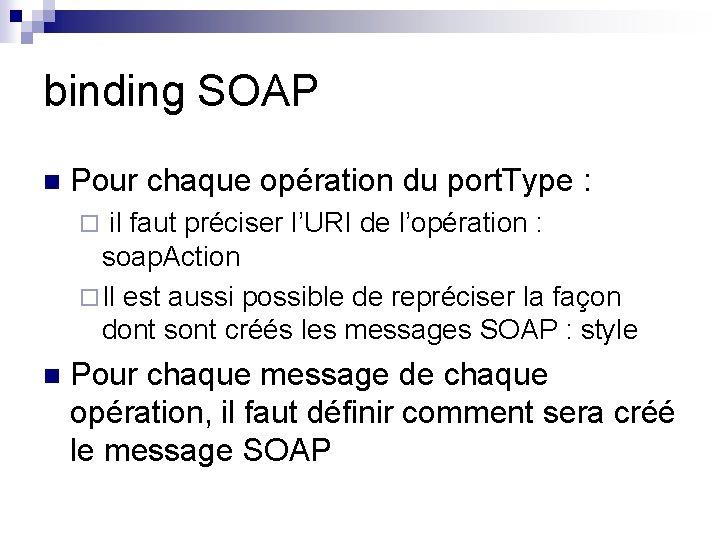 binding SOAP n Pour chaque opération du port. Type : ¨ il faut préciser