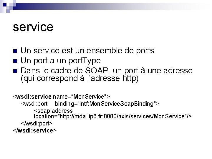 service n n n Un service est un ensemble de ports Un port a