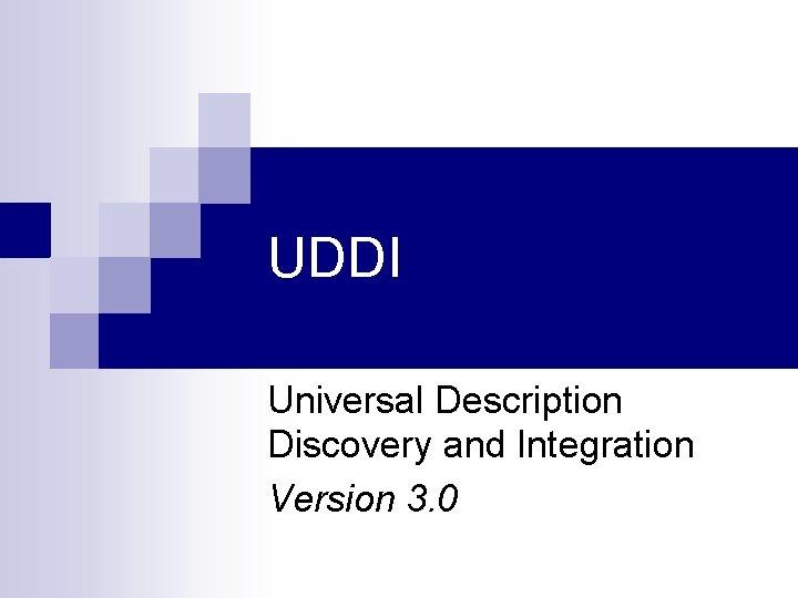 UDDI Universal Description Discovery and Integration Version 3. 0