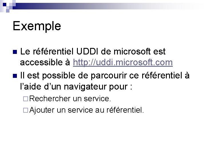 Exemple Le référentiel UDDI de microsoft est accessible à http: //uddi. microsoft. com n