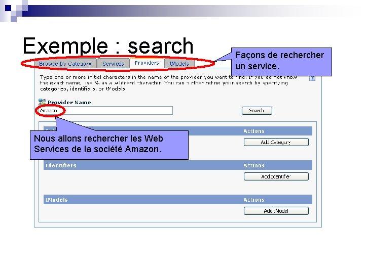 Exemple : search Nous allons recher les Web Services de la société Amazon. Façons