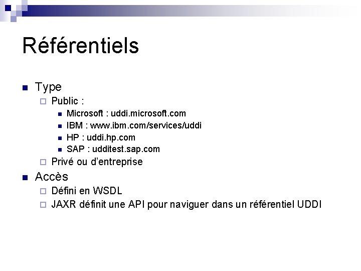 Référentiels n Type ¨ Public : n n ¨ n Microsoft : uddi. microsoft.