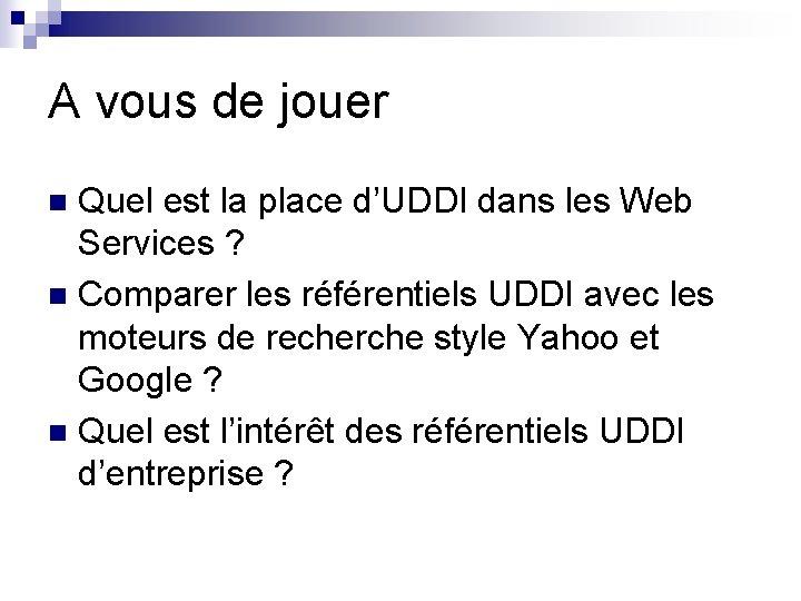 A vous de jouer Quel est la place d'UDDI dans les Web Services ?