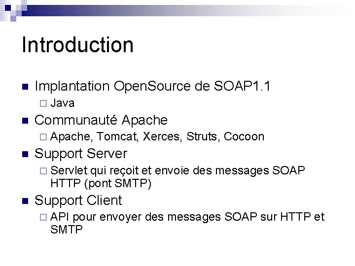 Introduction n Implantation Open. Source de SOAP 1. 1 ¨ Java n Communauté Apache