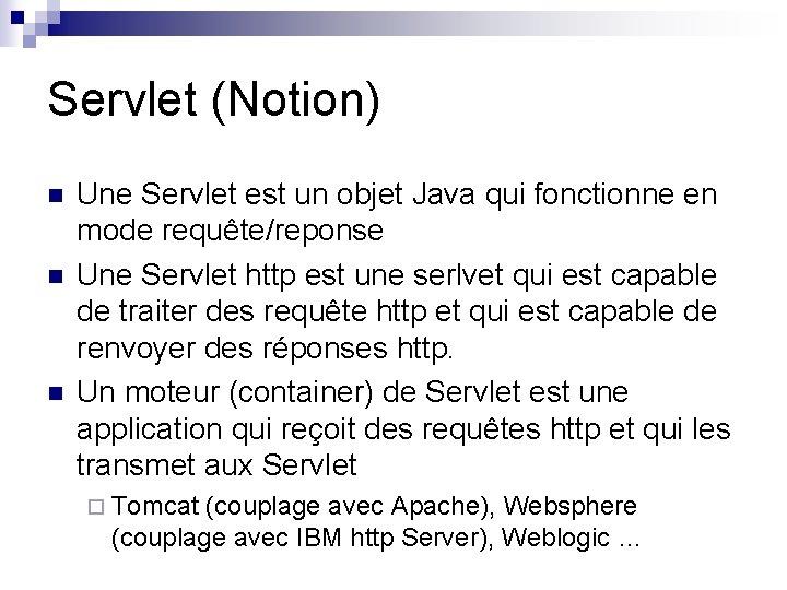 Servlet (Notion) n n n Une Servlet est un objet Java qui fonctionne en