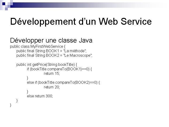 Développement d'un Web Service Développer une classe Java public class My. First. Web. Service