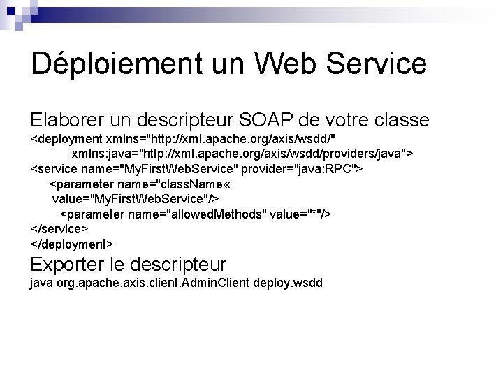 """Déploiement un Web Service Elaborer un descripteur SOAP de votre classe <deployment xmlns=""""http: //xml."""