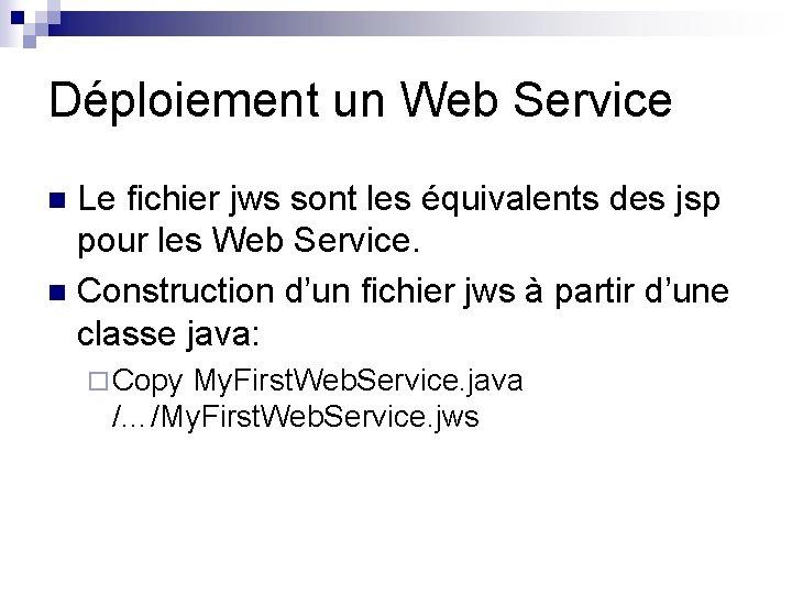 Déploiement un Web Service Le fichier jws sont les équivalents des jsp pour les
