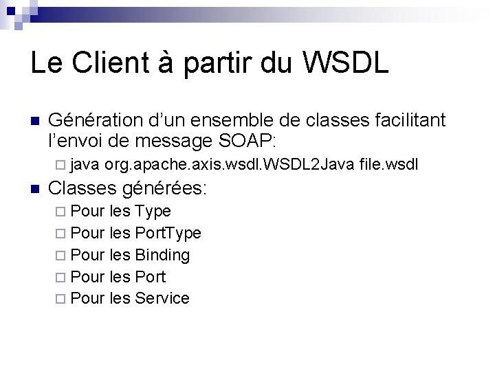 Le Client à partir du WSDL n Génération d'un ensemble de classes facilitant l'envoi