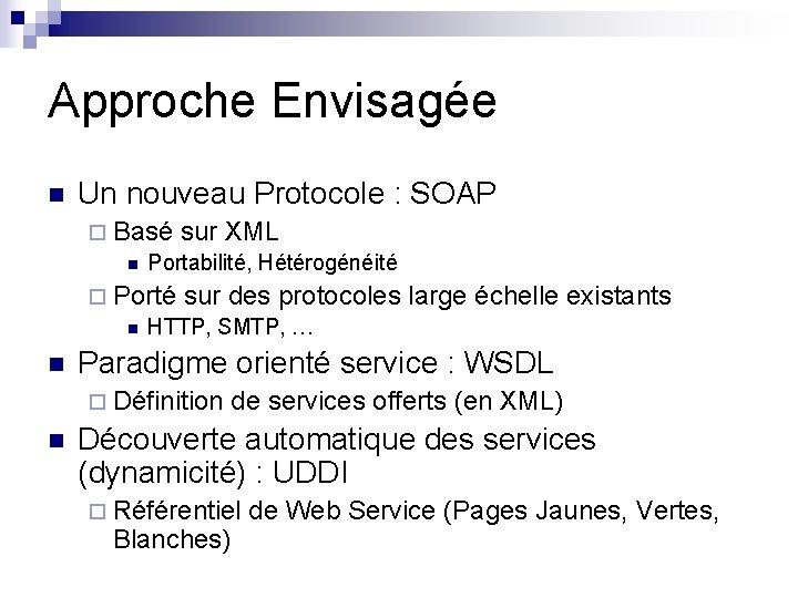 Approche Envisagée n Un nouveau Protocole : SOAP ¨ Basé sur XML n Portabilité,