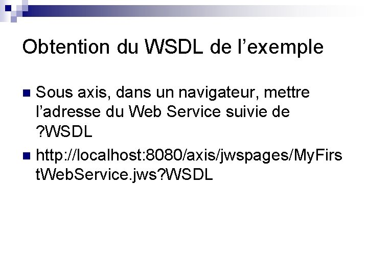 Obtention du WSDL de l'exemple Sous axis, dans un navigateur, mettre l'adresse du Web