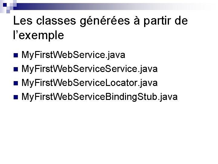 Les classes générées à partir de l'exemple My. First. Web. Service. java n My.
