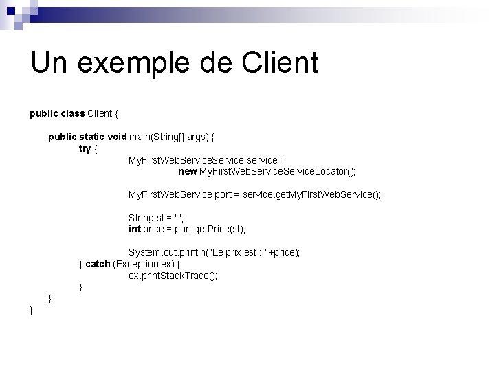 Un exemple de Client public class Client { public static void main(String[] args) {