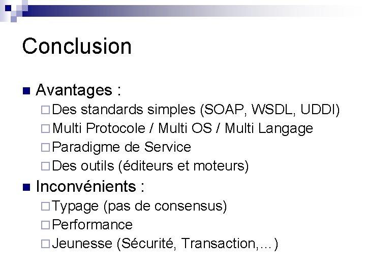Conclusion n Avantages : ¨ Des standards simples (SOAP, WSDL, UDDI) ¨ Multi Protocole