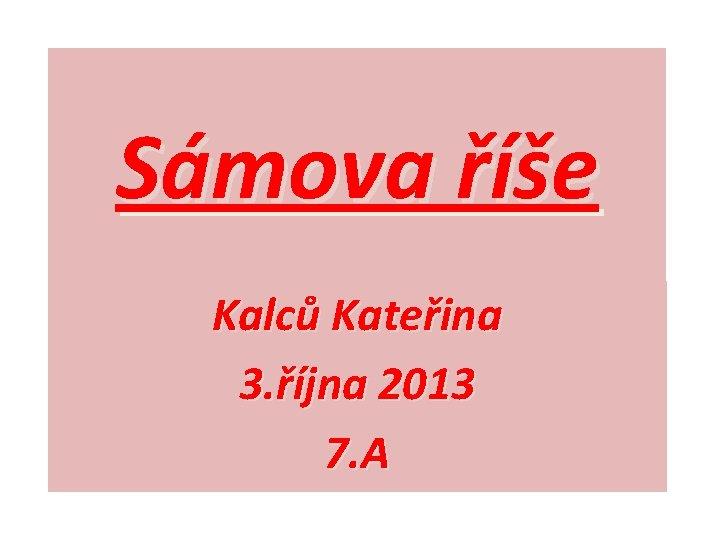 Sámova říše Kalců Kateřina 3. října 2013 7. A