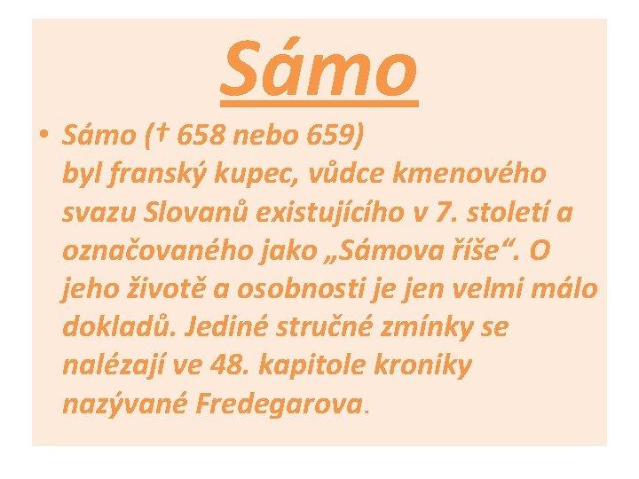 Sámo • Sámo († 658 nebo 659) byl franský kupec, vůdce kmenového svazu Slovanů