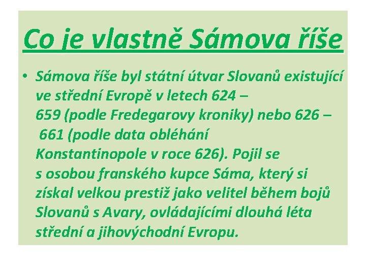 Co je vlastně Sámova říše • Sámova říše byl státní útvar Slovanů existující ve
