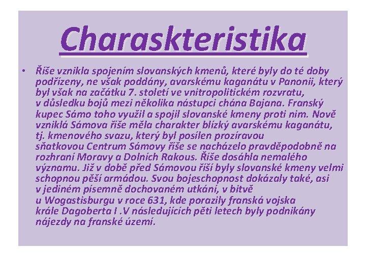 Charaskteristika • Říše vznikla spojením slovanských kmenů, které byly do té doby podřízeny, ne