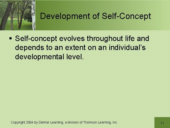 Development of Self-Concept § Self-concept evolves throughout life and depends to an extent on