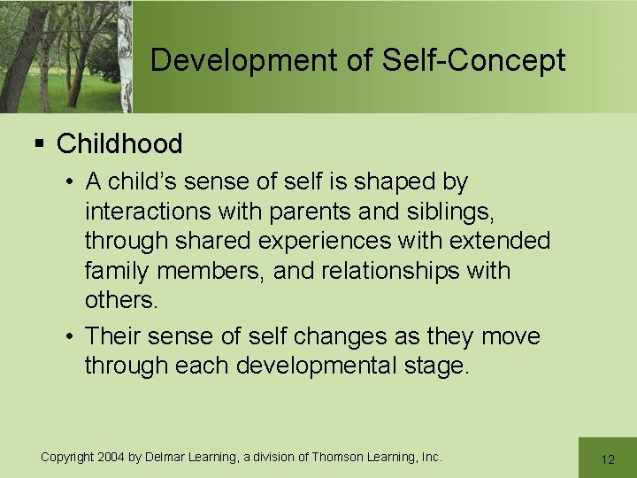 Development of Self-Concept § Childhood • A child's sense of self is shaped by