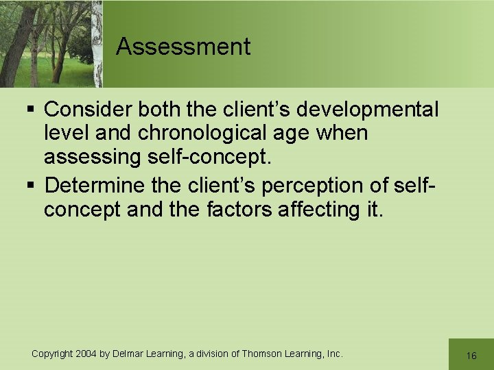 Assessment § Consider both the client's developmental level and chronological age when assessing self-concept.