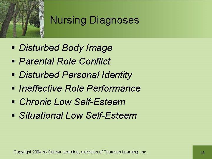 Nursing Diagnoses § § § Disturbed Body Image Parental Role Conflict Disturbed Personal Identity