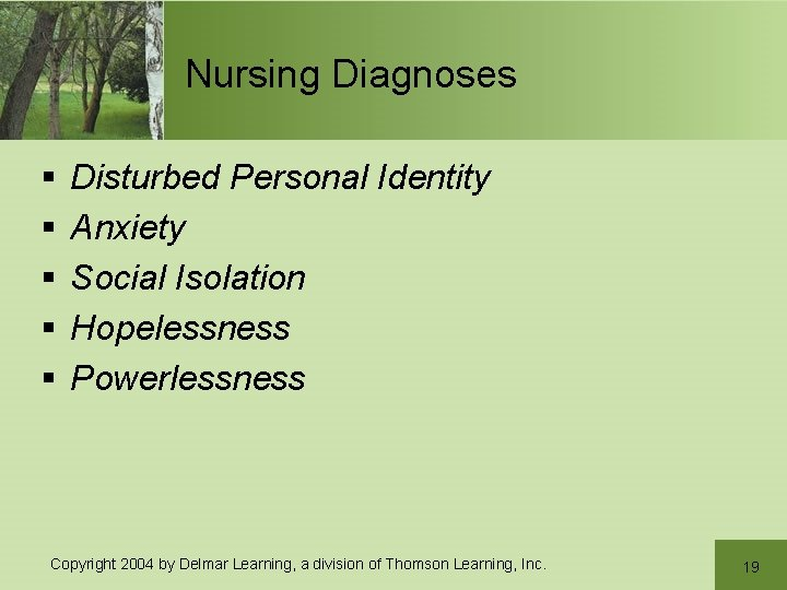 Nursing Diagnoses § § § Disturbed Personal Identity Anxiety Social Isolation Hopelessness Powerlessness Copyright
