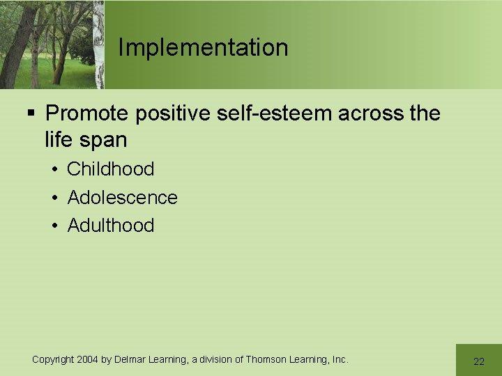 Implementation § Promote positive self-esteem across the life span • Childhood • Adolescence •