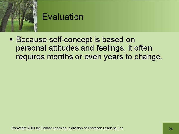 Evaluation § Because self-concept is based on personal attitudes and feelings, it often requires