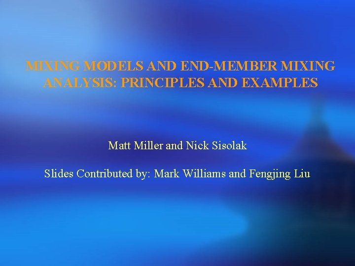 MIXING MODELS AND END-MEMBER MIXING ANALYSIS: PRINCIPLES AND EXAMPLES Matt Miller and Nick Sisolak