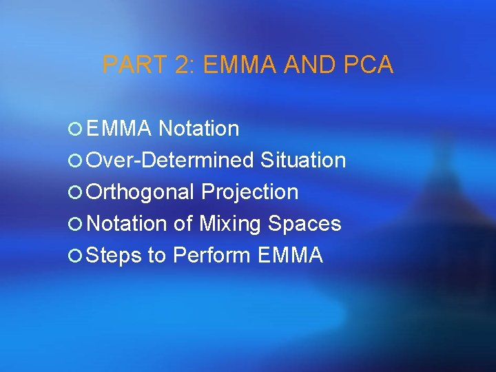 PART 2: EMMA AND PCA ¡ EMMA Notation ¡ Over-Determined Situation ¡ Orthogonal Projection
