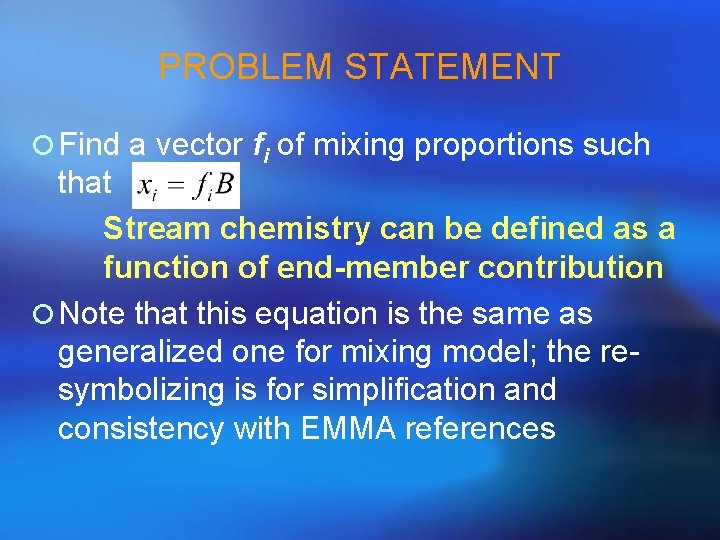 PROBLEM STATEMENT ¡ Find a vector fi of mixing proportions such that Stream chemistry