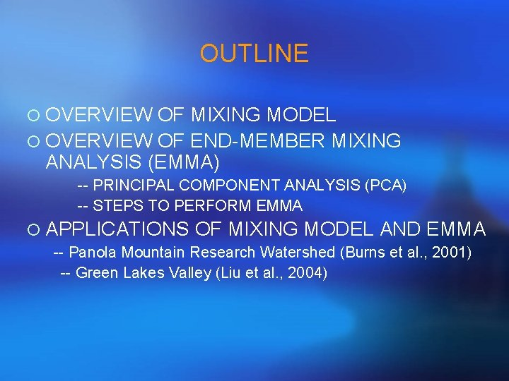OUTLINE ¡ OVERVIEW OF MIXING MODEL ¡ OVERVIEW OF END-MEMBER MIXING ANALYSIS (EMMA) --