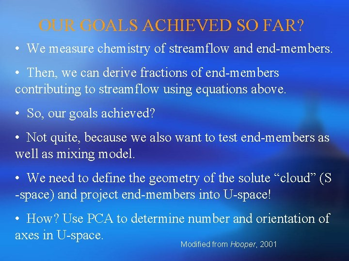 OUR GOALS ACHIEVED SO FAR? • We measure chemistry of streamflow and end-members. •