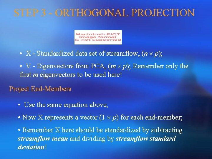 STEP 3 - ORTHOGONAL PROJECTION • X - Standardized data set of streamflow, (n
