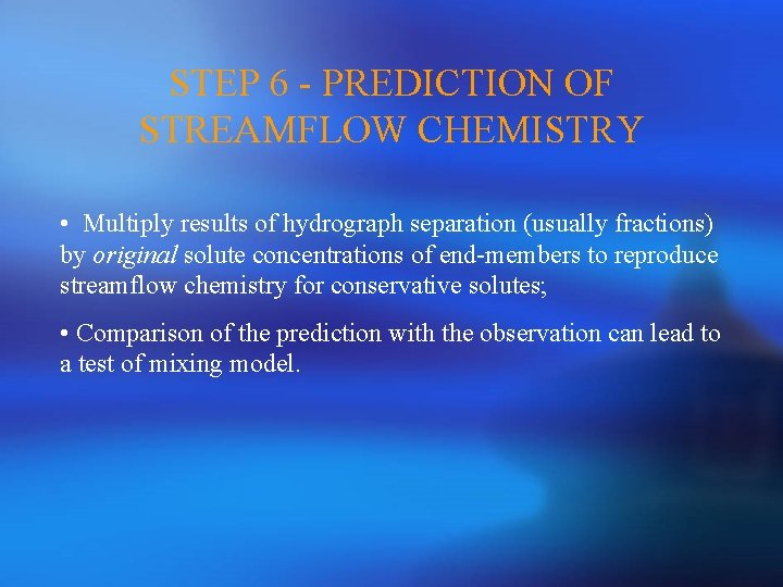 STEP 6 - PREDICTION OF STREAMFLOW CHEMISTRY • Multiply results of hydrograph separation (usually