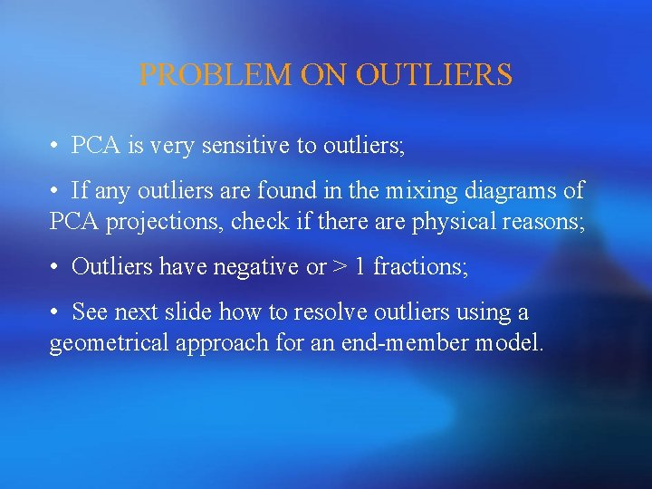 PROBLEM ON OUTLIERS • PCA is very sensitive to outliers; • If any outliers