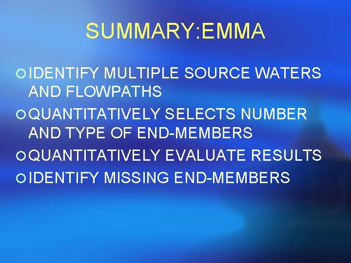 SUMMARY: EMMA ¡ IDENTIFY MULTIPLE SOURCE WATERS AND FLOWPATHS ¡ QUANTITATIVELY SELECTS NUMBER AND