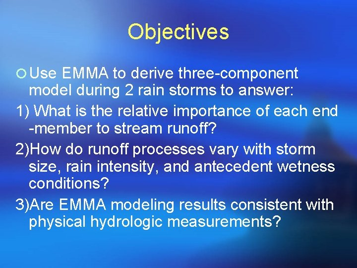 Objectives ¡ Use EMMA to derive three-component model during 2 rain storms to answer: