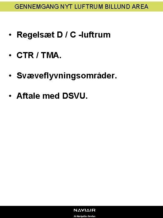 GENNEMGANG NYT LUFTRUM BILLUND AREA • Regelsæt D / C -luftrum • CTR /