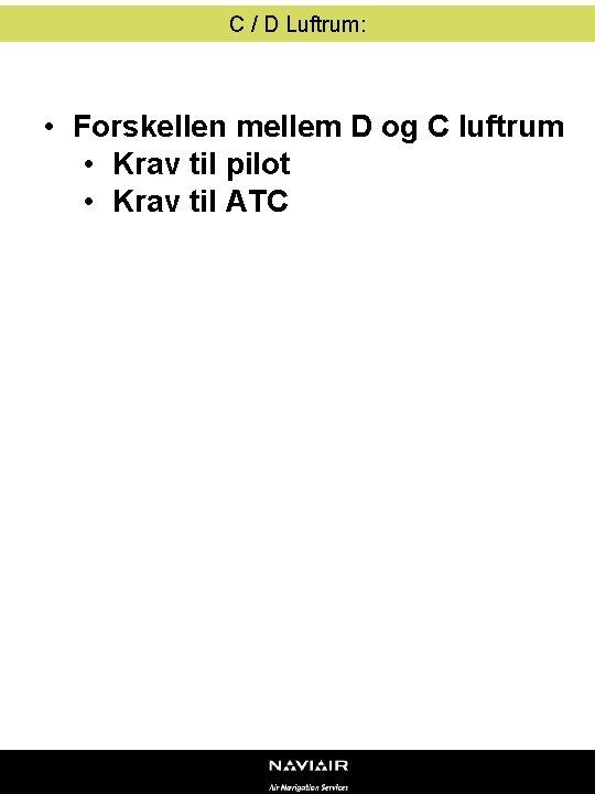C / D Luftrum: • Forskellen mellem D og C luftrum • Krav til